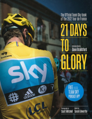 21 Days to Glory : The Official Team Sky Book of the 2012 Tour de France